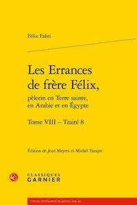 Félix Fabri - Les errances de Frère Félix, pèlerin en Terre sainte, en Arabie et en Egypte - Tome 8.