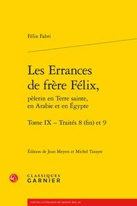 Félix Fabri - Les errances de frère Félix, pèlerin en Terre Sainte, en Arabie et en Egypte - Tome IX, Traités 8 (fin) et 9.