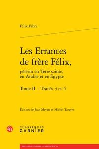Félix Fabri - Les Errances de frère Félix, pèlerin en Terre sainte, en Arabie et en Egypte - Tome 2, Traités 3 et 4.