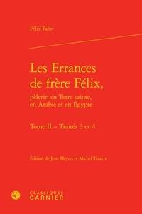 Félix Fabri - Les Errances de frère Félix, pèlerin en Terre sainte, en Arabie et en Egypte - Tome 2,Traités 3 et 4.