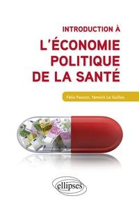 Félix Faucon et Yannick Le Guillou - Introduction à l'économie politique de la santé.
