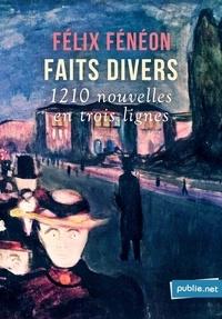 Félix Fénéon - Faits divers - les légendaires 1210 nouvelles en trois lignes !.