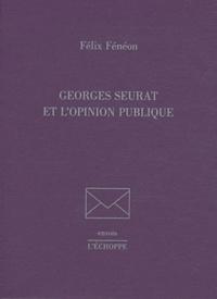 Félix Fénéon - Georges Seurat et l'opinion publique.