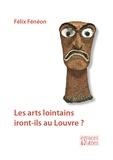 Félix Fénéon - Les arts lointains iront-ils au Louvre ?.