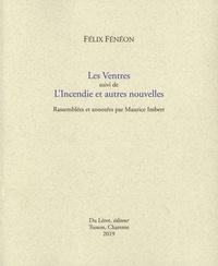 Félix Fénéon - Les Ventres suivi de L'Incendie et autres nouvelles.