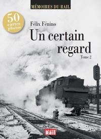 Félix Fénino - Un certain regard - Tome 2.