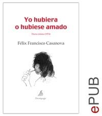 Félix Francisco Casanova - Yo hubiera o hubiese amado - Diario íntimo (1974).