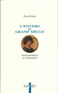 Félix Gaiffe - L'envers du Grand Siècle - Etude historique et anecdotique.