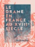 Félix Gaiffe - Le Drame en France au XVIIIe siècle.