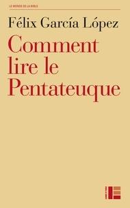 Comment lire le Pentateuque - Félix Garcia Lopez |