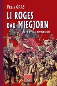 Félix Gras - Lei roges dou Miegjorn - Tome 1, La revolucion.