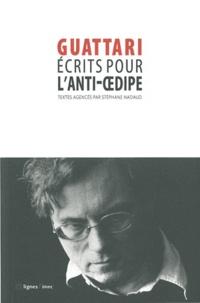 Félix Guattari - Ecrits pour l'Anti-Oedipe.