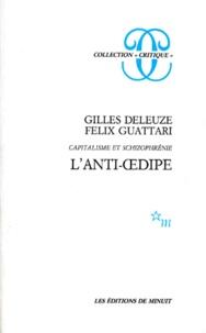 Félix Guattari et Gilles Deleuze - L'ANTI-OEDIPE. - Capitalisme et schizophrénie, édition 1995 augmentée.