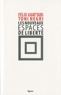 Félix Guattari et Toni Negri - Les nouveaux espaces de liberté.
