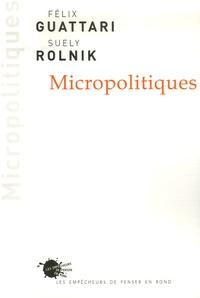 Félix Guattari et Suely Rolnik - Micropolitiques.
