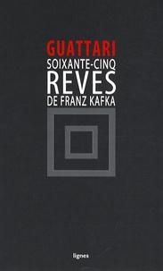Félix Guattari - Soixante-cinq rêves de Franz Kafka - Et autres textes.