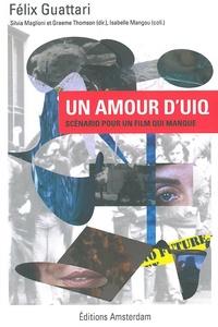 Félix Guattari - Un amour d'UIQ - Scénario pour un film qui manque.