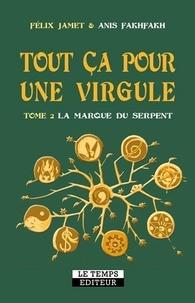Félix Jamet et Anis Fakhfakh - Tout ça pour une virgule Tome 2 : La marque du serpent.