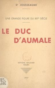 Félix Jousseaume - Une grande figure du XIXe siècle : le duc d'Aumale.