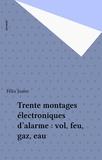 Félix Juster - Montages électroniques d'alarme - Vol, feu, gaz, eau.