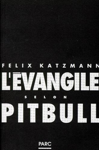 Félix Katzmann - L'évangile selon Pitbull.