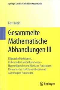 Felix Klein - Gesammelte Mathematische Abhandlungen - Volume 3, Elliptische Funktionen, Insbesondere Modulfunktionen - Hyperelliptische und Abelsche Funktionen - Riemannsche Funktionentheorie und Automorphe Funktionen.