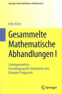 Felix Klein - Gesammelte Mathematische Abhandlungen - Volume 1, Liniengeometrie - Grundlegung der Geometrie zum Erlanger Programm.