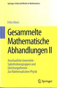 Felix Klein - Gesammelte Mathematische Abhandlungen - Volume 2, Anschauliche Geometrie - Substitutionsgruppen und Gleichungstheorie - Zur Mathematischen Physik.