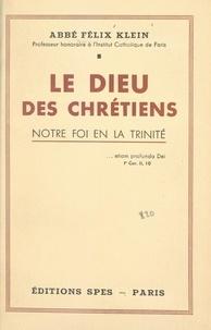 Felix Klein - Le Dieu des Chrétiens - Notre foi en la Trinité.