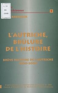 Félix Kreissler - L'Autriche brûlure de l'histoire. - Brève histoire de l'Autriche de 1800 à 2000.
