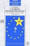 """Félix Kreissler - L'Autriche, treizième des douze ? - Entre """"nostalgie"""" et """"obsolescences"""" quelle identité ?."""