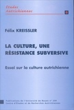 Félix Kreissler - La culture, une résistance subversive. - Essai sur la culture autrichienne.