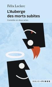 Félix Leclerc - L'auberge des morts subites - Comédie en deux actes.