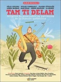 Félix Leclerc et Gilles Vigneault - Tam Ti Delam - Initiation du jeune public au patrimoine de la chanson québécoise. 1 CD audio