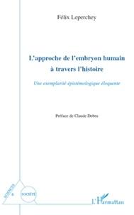 Félix Leperchey - L'approche de l'embryon humain a travers l'histoire - Une exemplarité épistémologique éloquente.