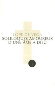 Félix Lope de Vega - Soliloques amoureux d'une âme à Dieu - Edition bilingue français-espagnol.