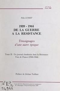 Félix Lusset et Geneviève Laisné - 1939-1944, de la Guerre à la Résistance (2). Un journal clandestin dans la Résistance, voix de France (1940-1944) - Témoignages d'une autre époque.