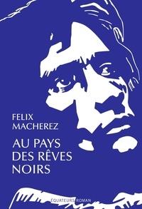 Félix Macherez - Au pays des rêves noirs.