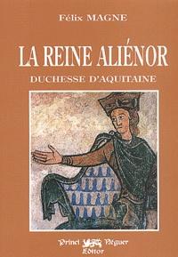 Félix Magne - La reine Aliénor, duchesse d'Aquitaine.