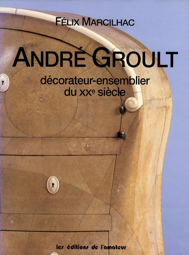 Félix Marcilhac - André Groult (1884-1966) - Décorateur-ensemblier du XXe siècle.