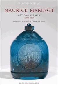 Félix Marcilhac - Maurice Marinot (1882-1960) artisan verrier - Catalogue raisonné de l'oeuvre de verre.