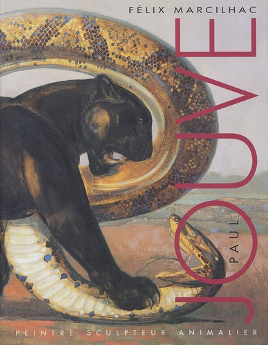 Félix Marcilhac - Paul Jouve - Peintre sculpteur animalier 1878-1973.