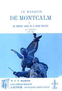 Félix Martín - Le marquis de Montcalm et les dernières années de la colonie française au Canada (1756-1760).