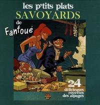 Félix Meynet - Les p'tits plats savoyards de Fanfoué - 24 délicieuses recettes des alpages.