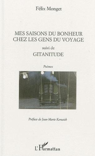 Félix Monget - Mes saisons du bonheur chez les gens du voyage suivi de Gitanitude.