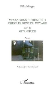 Félix Monget - Mes saisons du bonheur chez les gens du voyage - Suivi de Gitanitude.