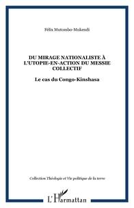 Félix Mutombo-Mukendi - Du mirage nationaliste à l'utopie-en-action du messie collectif : le cas du Congo-Kinshasa.