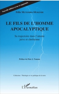 Le fils de l'homme apocalyptique- Sa trajectoire dans l'attente juive et chrétienne - Félix Mutombo-Mukendi |
