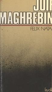 Félix Nataf - Juif maghrébin : Une vie au Maghreb (racontée à ma fille).