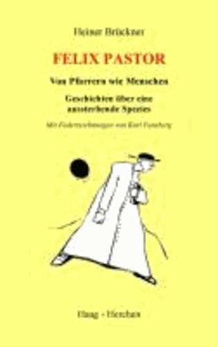 Felix Pastor - Von Pfarrern wie Menschen. Geschichten über eine aussterbende Spezies.